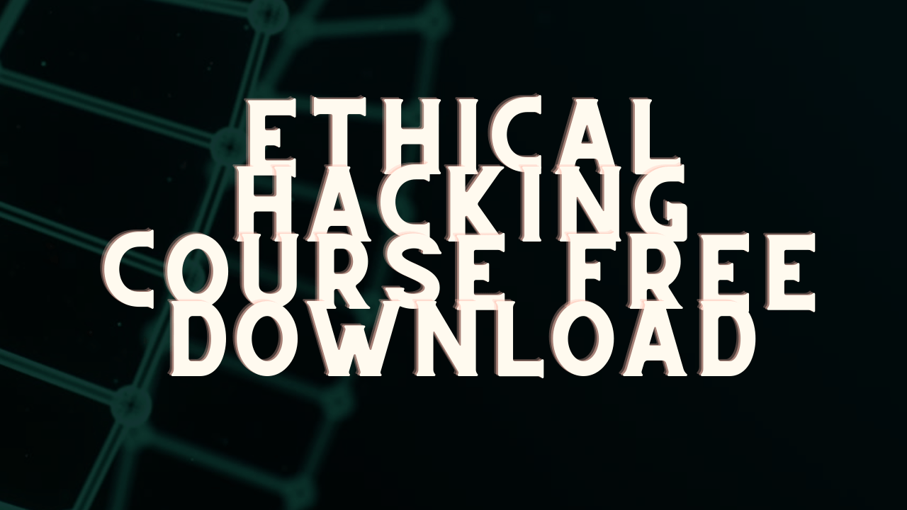 Ethical Hacking Course free download