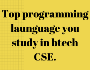 Top Programming languages that you study in your Btech cse course.